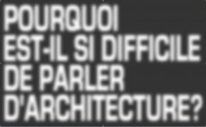 121203 Pouquoi est il si difficile de parler d'architecture